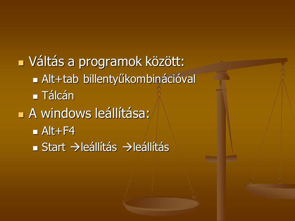 Váltás a programok között: Váltás a programok között: Alt+tab billentyűkombinációval Alt+tab billentyűkombinációval Tálcán Tálcán A windows leállítása