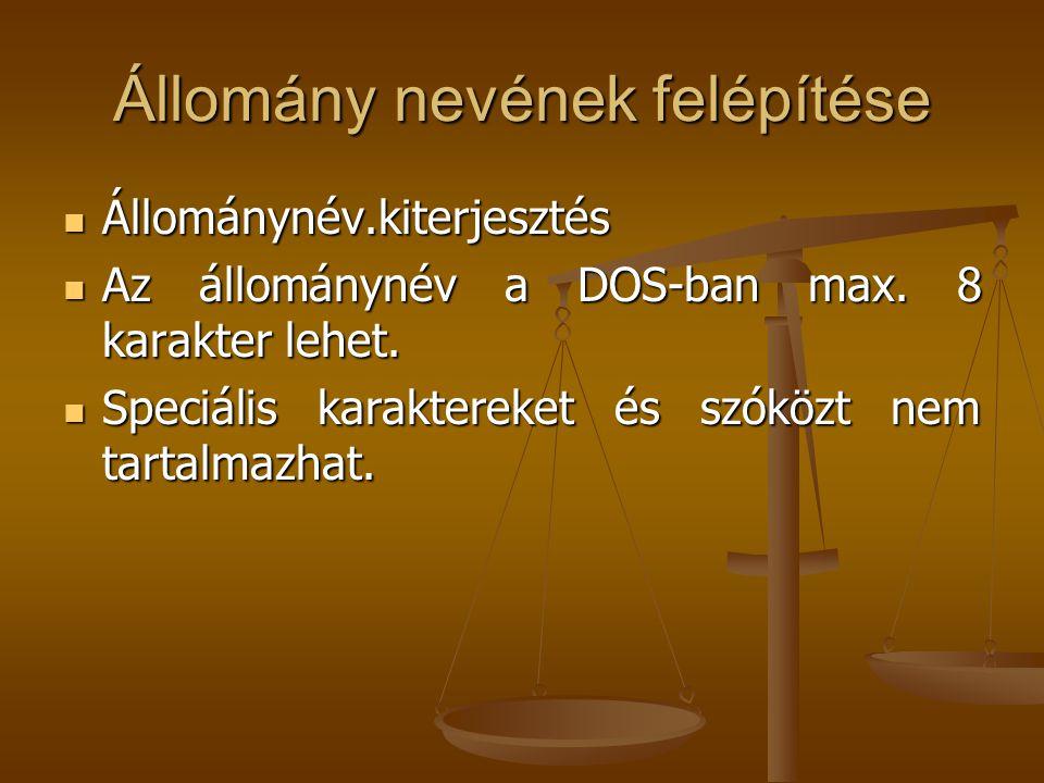 Állomány nevének felépítése Állománynév.kiterjesztés Állománynév.kiterjesztés Az állománynév a DOS-ban max. 8 karakter lehet. Az állománynév a DOS-ban