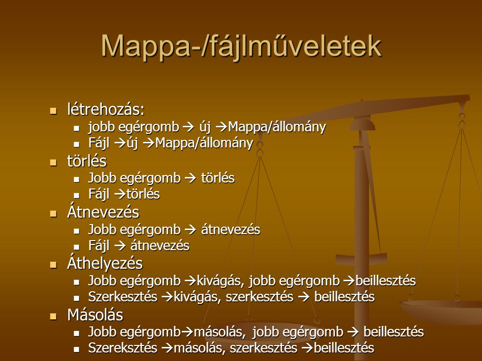 Mappa-/fájlműveletek létrehozás: létrehozás: jobb egérgomb  új  Mappa/állomány jobb egérgomb  új  Mappa/állomány Fájl  új  Mappa/állomány Fájl 