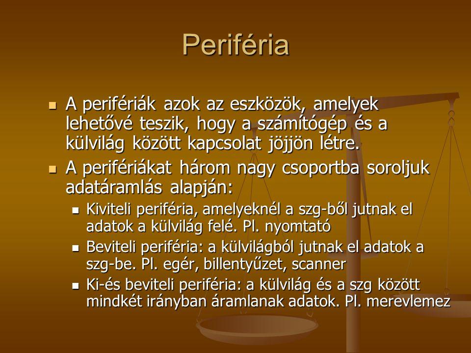 Periféria A perifériák azok az eszközök, amelyek lehetővé teszik, hogy a számítógép és a külvilág között kapcsolat jöjjön létre. A perifériák azok az