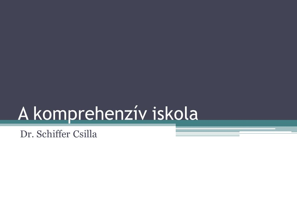 A komprehenzív iskola Dr. Schiffer Csilla