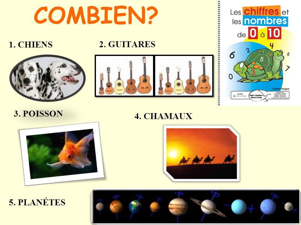 COMBIEN? 1. CHIENS 2. GUITARES 3. POISSON 5. PLANÉTES 4. CHAMAUX