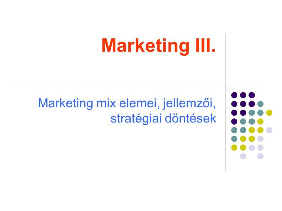 Marketing III. Marketing mix elemei, jellemzői, stratégiai döntések