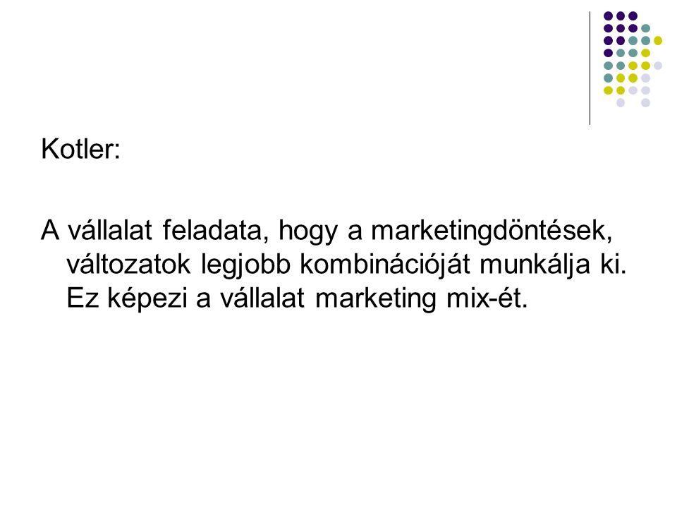 Kotler: A vállalat feladata, hogy a marketingdöntések, változatok legjobb kombinációját munkálja ki. Ez képezi a vállalat marketing mix-ét.