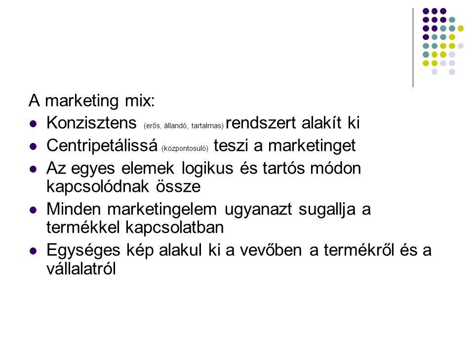 A marketing mix: Konzisztens (erős, állandó, tartalmas) rendszert alakít ki Centripetálissá (központosuló) teszi a marketinget Az egyes elemek logikus