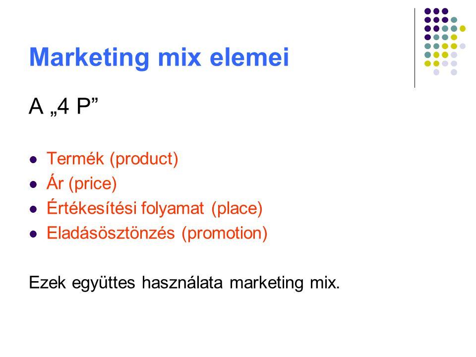 """Marketing mix elemei A """"4 P"""" Termék (product) Ár (price) Értékesítési folyamat (place) Eladásösztönzés (promotion) Ezek együttes használata marketing"""