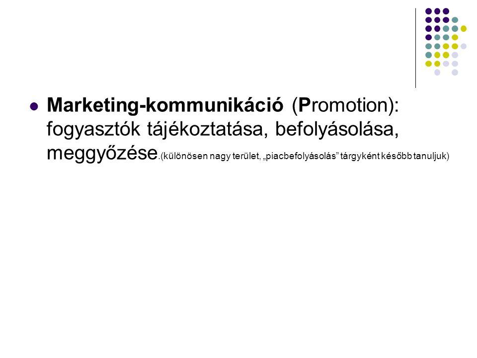 """Marketing-kommunikáció (Promotion): fogyasztók tájékoztatása, befolyásolása, meggyőzése.(különösen nagy terület, """"piacbefolyásolás"""" tárgyként később t"""