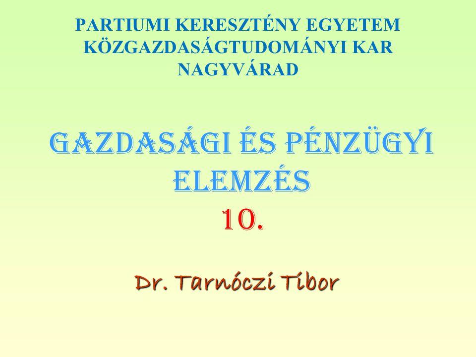 Gazdasági és PÉNZÜGYI Elemzés 10. Dr. Tarnóczi Tibor PARTIUMI KERESZTÉNY EGYETEM KÖZGAZDASÁGTUDOMÁNYI KAR NAGYVÁRAD