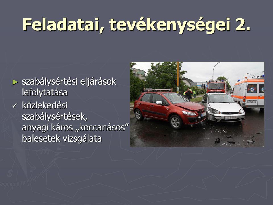 """Feladatai, tevékenységei 2. ► szabálysértési eljárások lefolytatása közlekedési szabálysértések, anyagi káros """"koccanásos"""" balesetek vizsgálata közlek"""