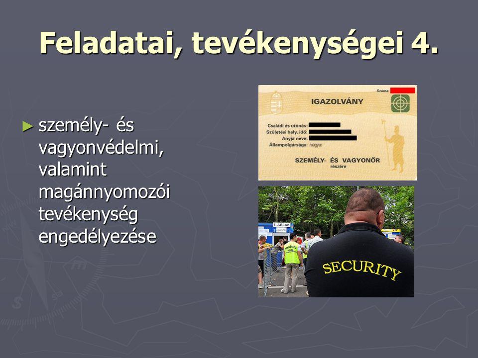 Feladatai, tevékenységei 4. ► személy- és vagyonvédelmi, valamint magánnyomozói tevékenység engedélyezése