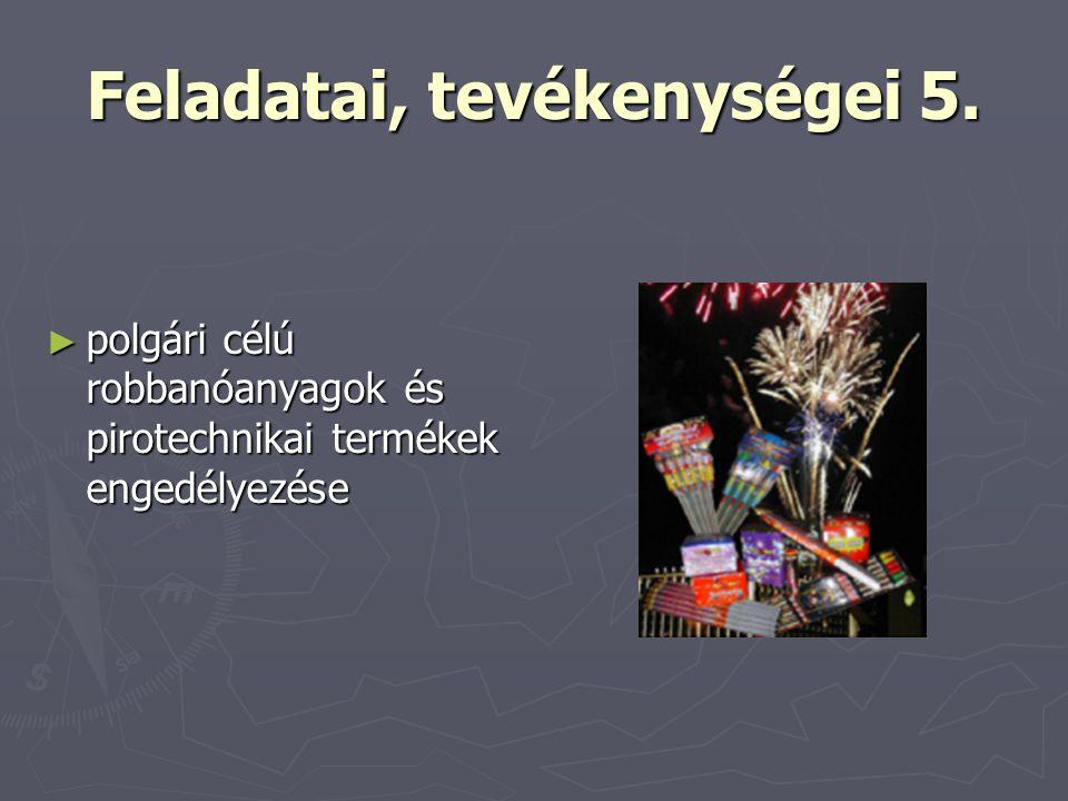 Feladatai, tevékenységei 5. ► polgári célú robbanóanyagok és pirotechnikai termékek engedélyezése