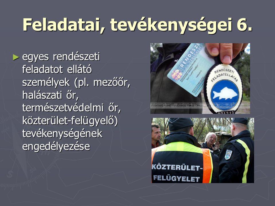 Feladatai, tevékenységei 6. ► egyes rendészeti feladatot ellátó személyek (pl. mezőőr, halászati őr, természetvédelmi őr, közterület-felügyelő) tevéke