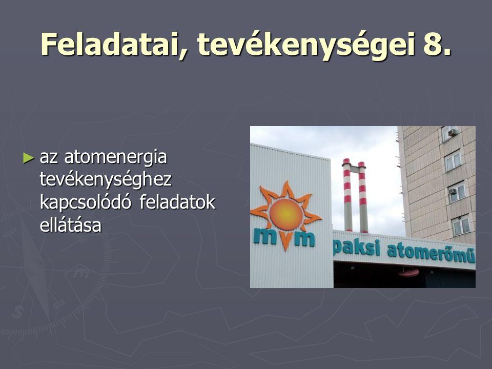 Feladatai, tevékenységei 8. ► az atomenergia tevékenységhez kapcsolódó feladatok ellátása