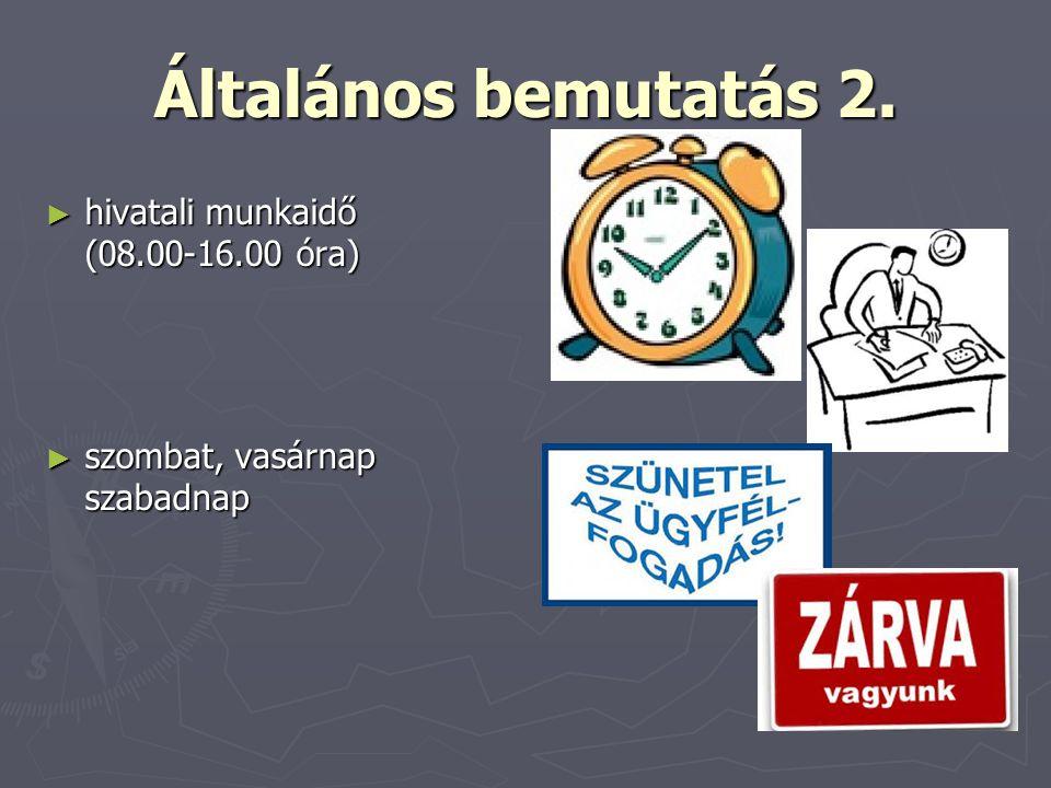 Általános bemutatás 2. ► hivatali munkaidő (08.00-16.00 óra) ► szombat, vasárnap szabadnap
