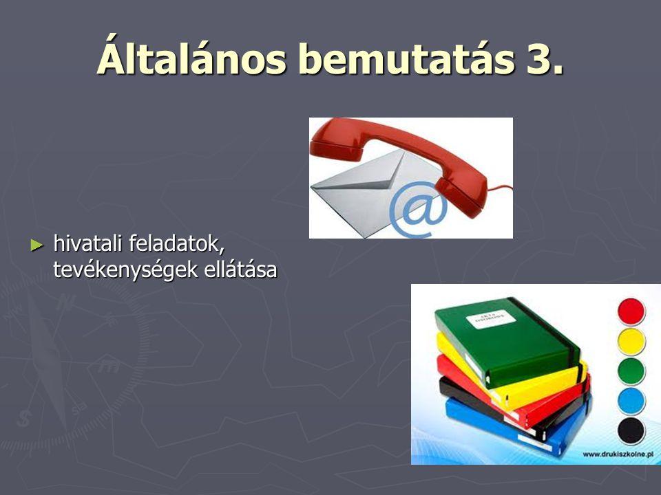 Általános bemutatás 3. ► hivatali feladatok, tevékenységek ellátása