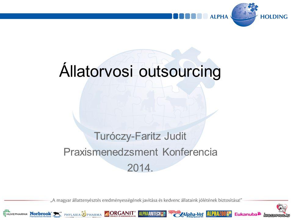 Állatorvosi outsourcing Turóczy-Faritz Judit Praxismenedzsment Konferencia 2014.