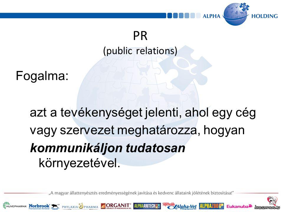 PR (public relations) Fogalma: azt a tevékenységet jelenti, ahol egy cég vagy szervezet meghatározza, hogyan kommunikáljon tudatosan környezetével.