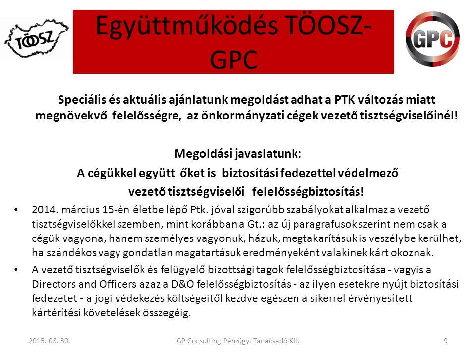 Együttműködés TÖOSZ- GPC 2015. 03. 30.9 Speciális és aktuális ajánlatunk megoldást adhat a PTK változás miatt megnövekvő felelősségre, az önkormányzat