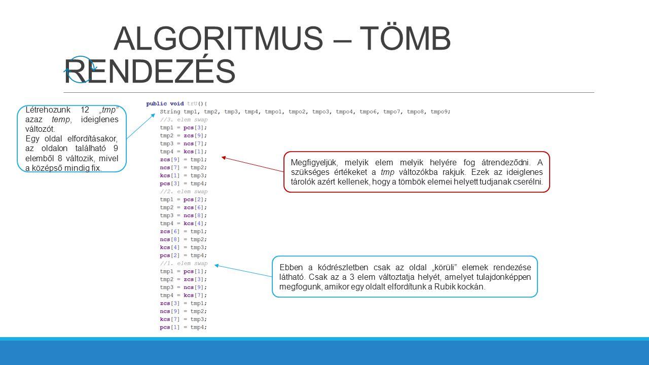 """ALGORITMUS – TÖMB RENDEZÉS Létrehozunk 12 """"tmp"""" azaz temp, ideiglenes változót. Egy oldal elfordításakor, az oldalon található 9 elemből 8 változik, m"""
