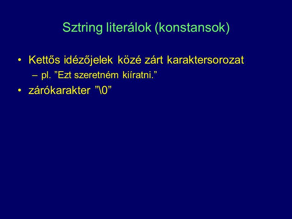 """Sztring literálok (konstansok) Kettős idézőjelek közé zárt karaktersorozat –pl. """"Ezt szeretném kiíratni."""" zárókarakter """"\0"""""""