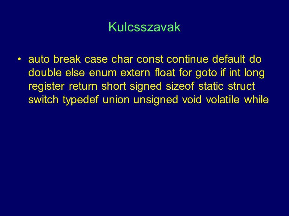 Kulcsszavak auto break case char const continue default do double else enum extern float for goto if int long register return short signed sizeof stat