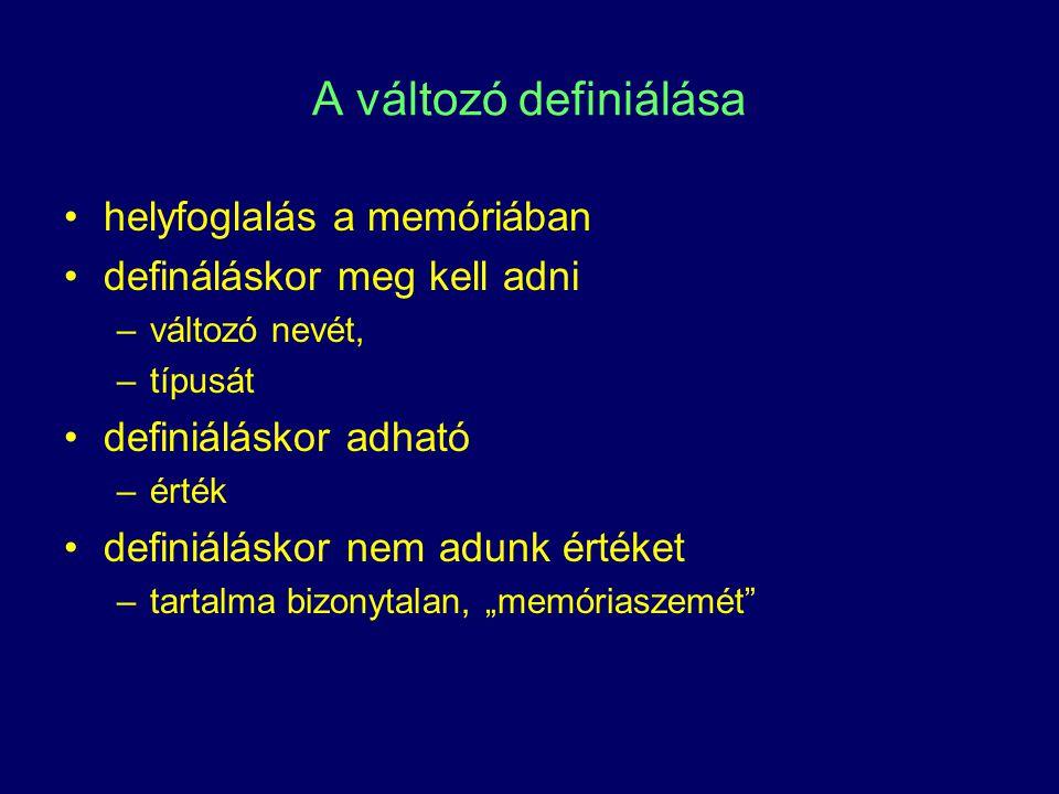 A változó definiálása helyfoglalás a memóriában defináláskor meg kell adni –változó nevét, –típusát definiáláskor adható –érték definiáláskor nem adun