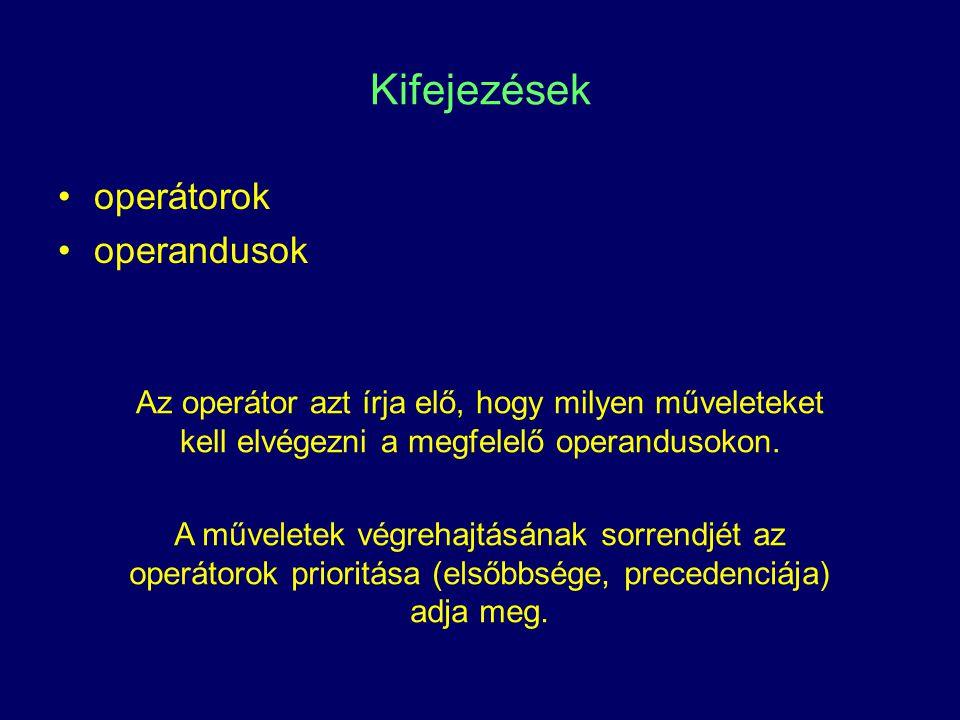 Kifejezések operátorok operandusok Az operátor azt írja elő, hogy milyen műveleteket kell elvégezni a megfelelő operandusokon. A műveletek végrehajtás