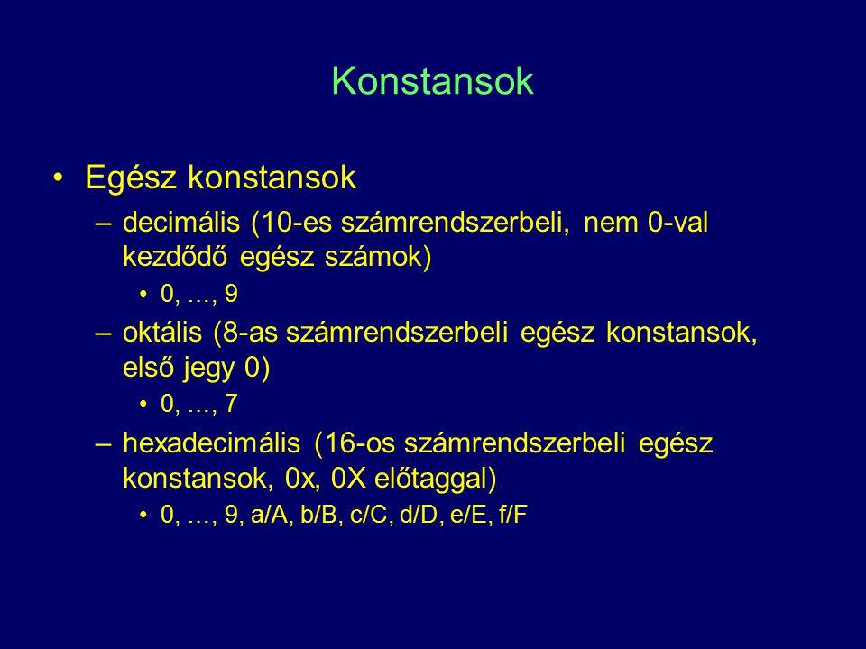 Konstansok Egész konstansok –decimális (10-es számrendszerbeli, nem 0-val kezdődő egész számok) 0, …, 9 –oktális (8-as számrendszerbeli egész konstans
