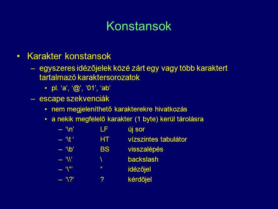 Konstansok Karakter konstansok –egyszeres idézőjelek közé zárt egy vagy több karaktert tartalmazó karaktersorozatok pl. 'a', '@', '01', 'ab' –escape s