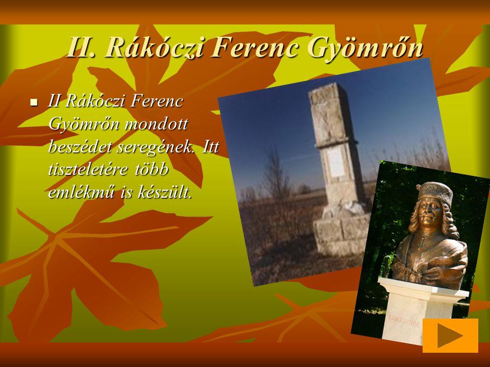 II. Rákóczi Ferenc Gyömrőn II Rákóczi Ferenc Gyömrőn mondott beszédet seregének. Itt tiszteletére több emlékmű is készült. II Rákóczi Ferenc Gyömrőn m