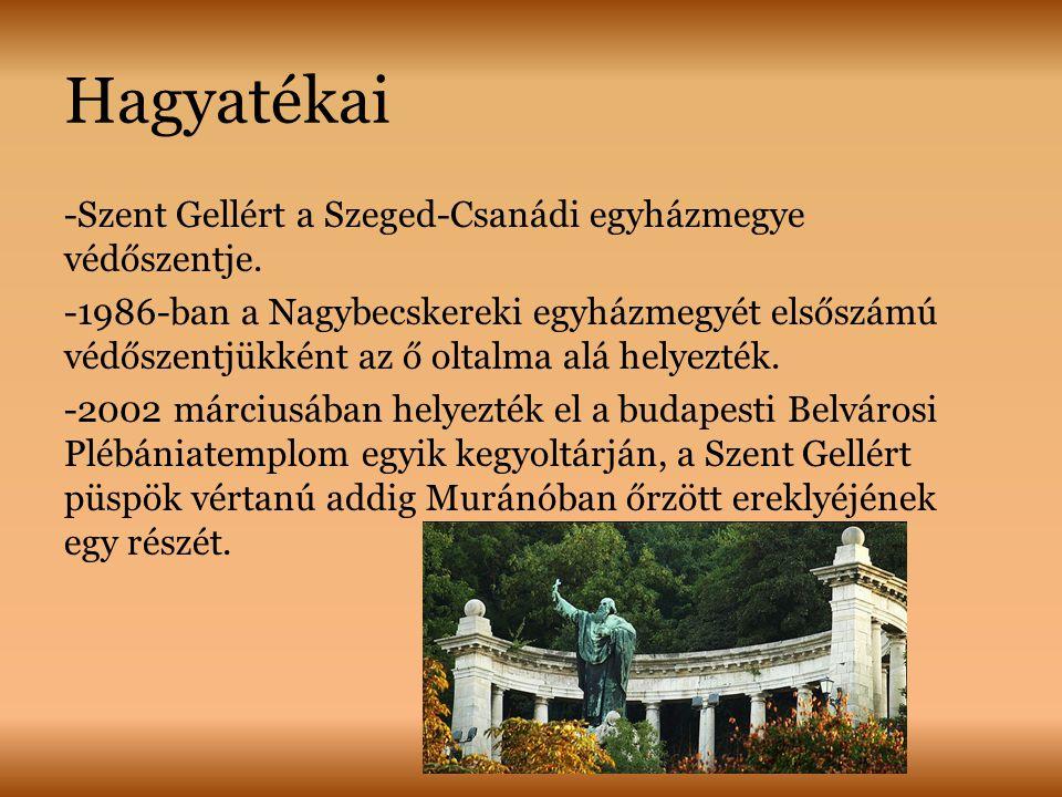 Hagyatékai -Szent Gellért a Szeged-Csanádi egyházmegye védőszentje.