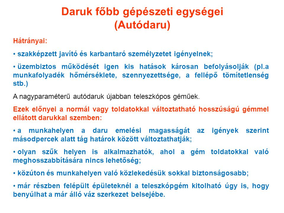 Daruk főbb gépészeti egységei (Autódaru) Hátrányai: szakképzett javító és karbantaró személyzetet igényelnek; üzembiztos működését igen kis hatások ká
