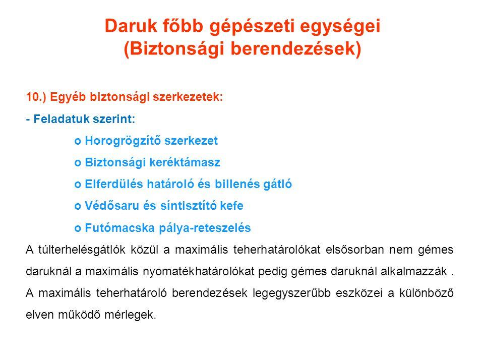 Daruk főbb gépészeti egységei (Biztonsági berendezések) 10.) Egyéb biztonsági szerkezetek: - Feladatuk szerint: o Horogrögzítő szerkezet o Biztonsági