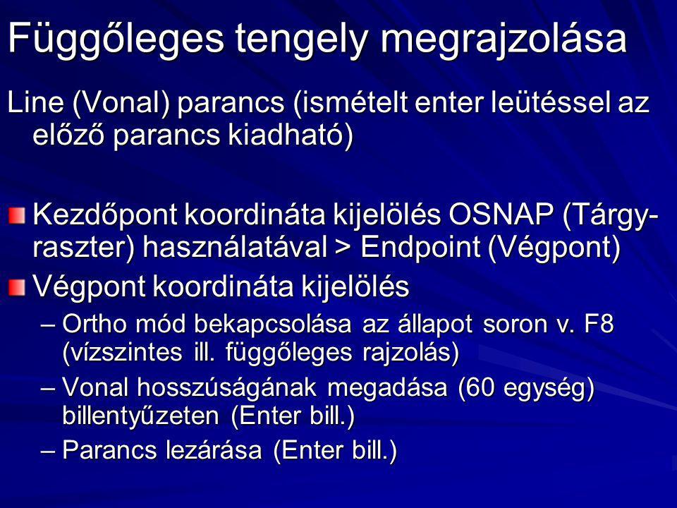 Függőleges tengely megrajzolása Line (Vonal) parancs (ismételt enter leütéssel az előző parancs kiadható) Kezdőpont koordináta kijelölés OSNAP (Tárgy-