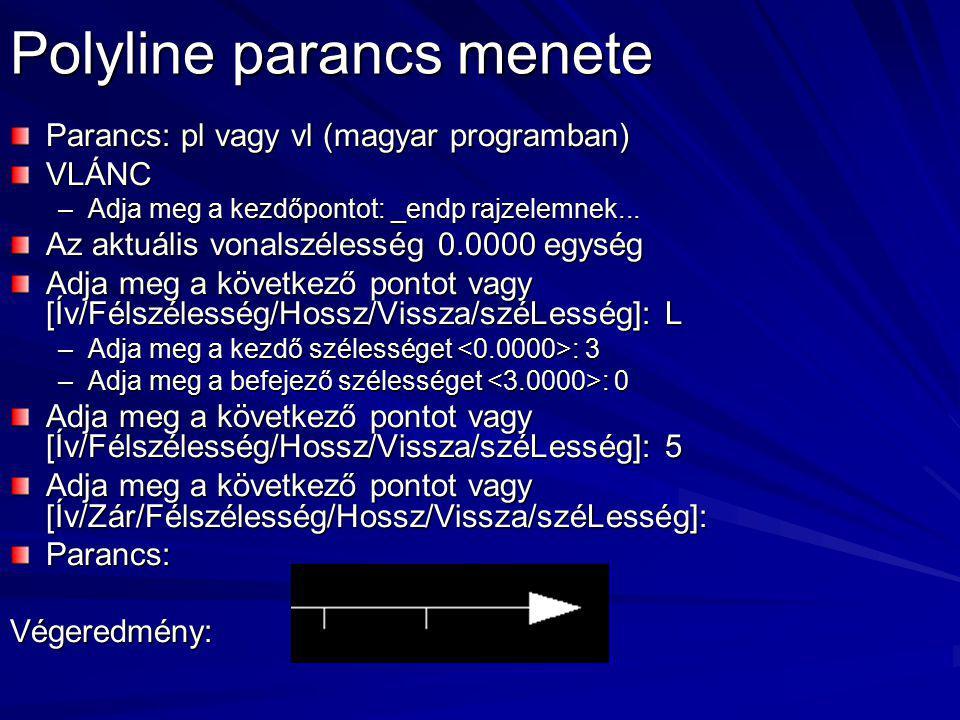 Polyline parancs menete Parancs: pl vagy vl (magyar programban) VLÁNC –Adja meg a kezdőpontot: _endp rajzelemnek... Az aktuális vonalszélesség 0.0000