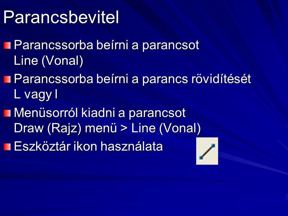 Parancsbevitel Parancssorba beírni a parancsot Line (Vonal) Parancssorba beírni a parancs rövidítését L vagy l Menüsorról kiadni a parancsot Draw (Raj