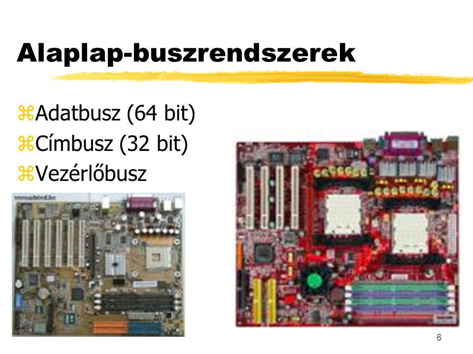 6 Alaplap-buszrendszerek zAdatbusz (64 bit) zCímbusz (32 bit) zVezérlőbusz
