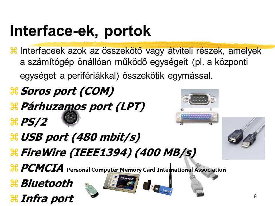 8 Interface-ek, portok zInterfaceek azok az összekötő vagy átviteli részek, amelyek a számítógép önállóan működő egységeit (pl.