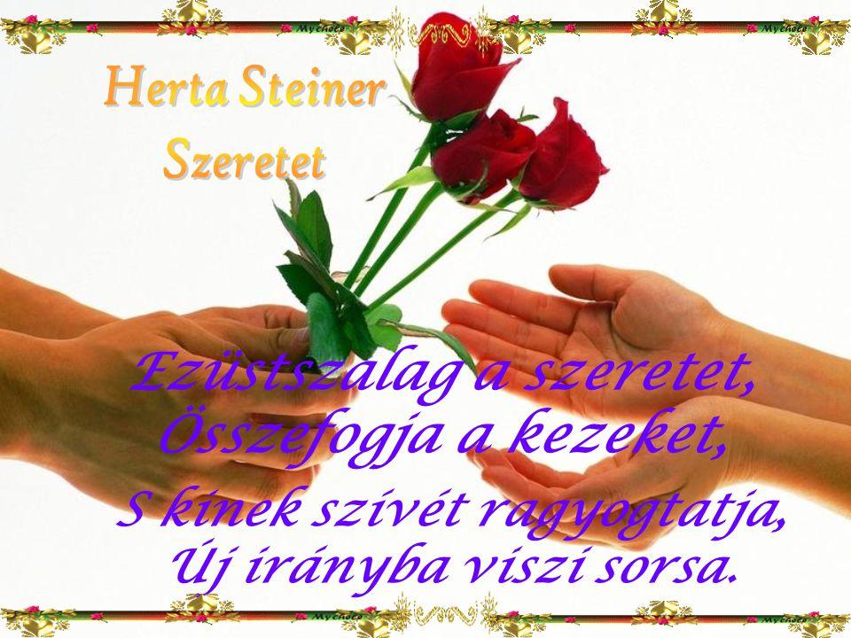 Ezüstszalag a szeretet, Összefogja a kezeket, S kinek szívét ragyogtatja, Új irányba viszi sorsa.