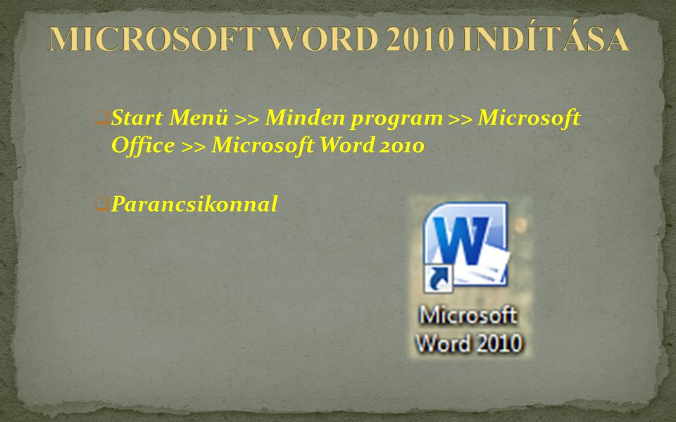  Start Menü >> Minden program >> Microsoft Office >> Microsoft Word 2010  Parancsikonnal