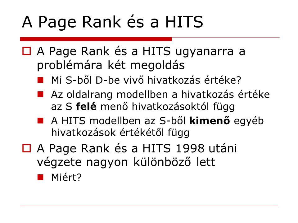 A Page Rank és a HITS  A Page Rank és a HITS ugyanarra a problémára két megoldás Mi S-ből D-be vivő hivatkozás értéke? Az oldalrang modellben a hivat