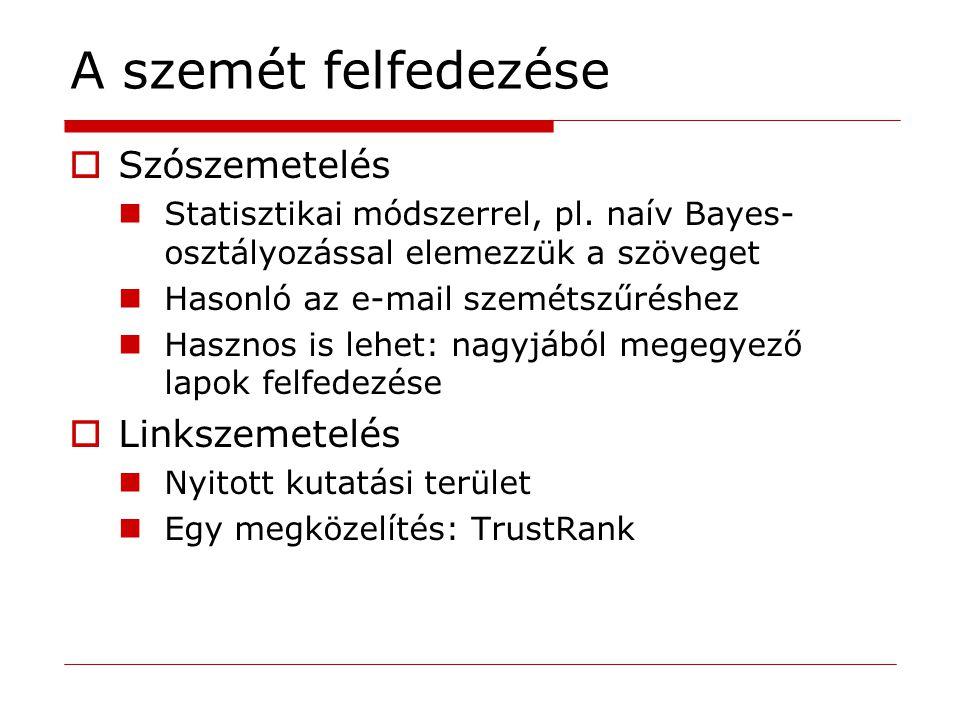 A szemét felfedezése  Szószemetelés Statisztikai módszerrel, pl. naív Bayes- osztályozással elemezzük a szöveget Hasonló az e-mail szemétszűréshez Ha