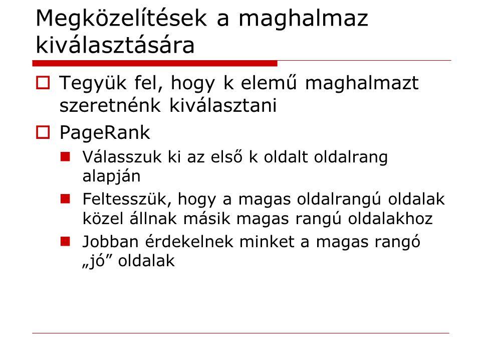 Megközelítések a maghalmaz kiválasztására  Tegyük fel, hogy k elemű maghalmazt szeretnénk kiválasztani  PageRank Válasszuk ki az első k oldalt oldal