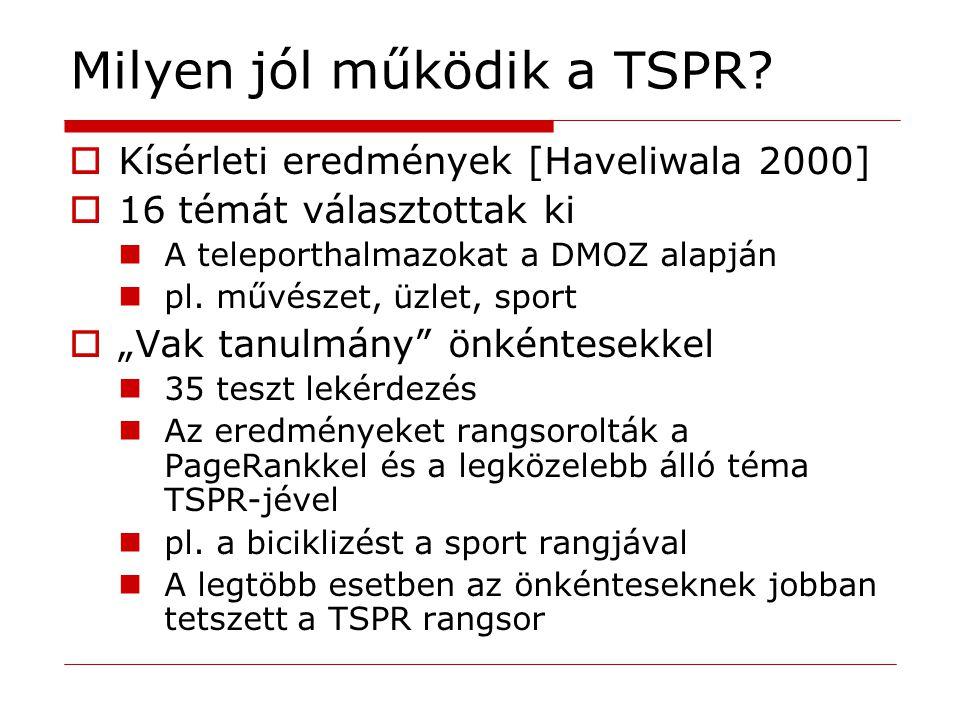 Milyen jól működik a TSPR?  Kísérleti eredmények [Haveliwala 2000]  16 témát választottak ki A teleporthalmazokat a DMOZ alapján pl. művészet, üzlet