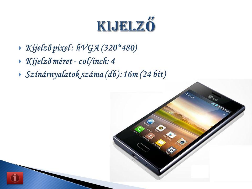  Kijelző pixel : hVGA (320*480)  Kijelző méret - col/inch: 4  Színárnyalatok száma (db) :16m (24 bit)