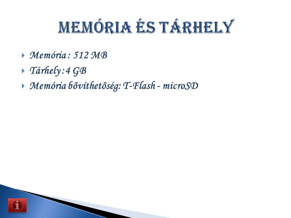  Memória : 512 MB  Tárhely :4 GB  Memória bõvíthetõség: T-Flash - microSD