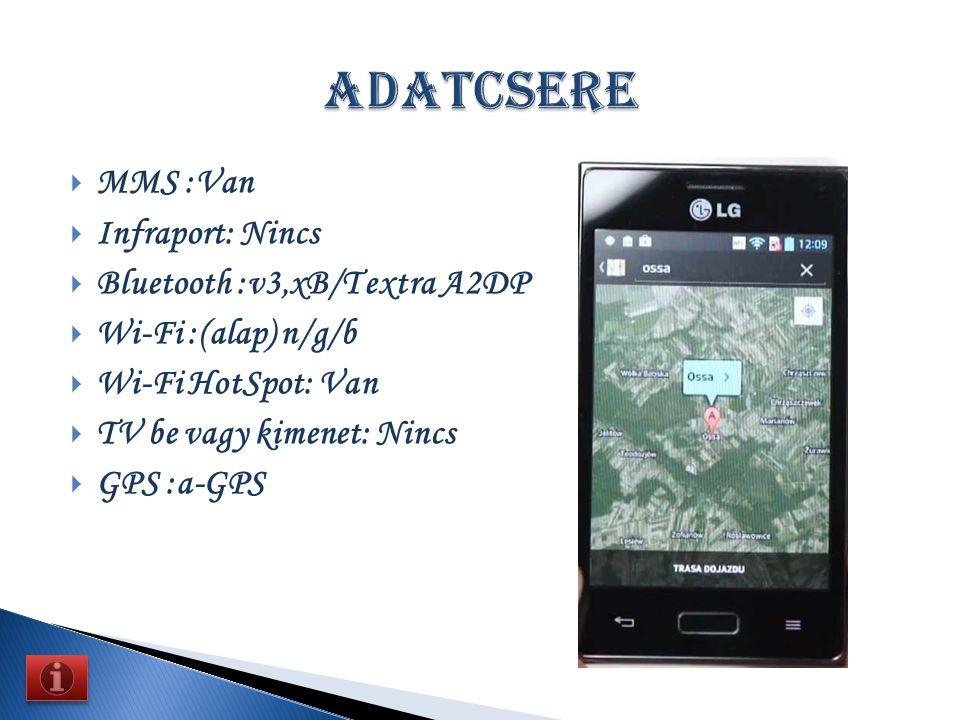 MMMS :Van IInfraport: Nincs BBluetooth :v3,xB/T extra A2DP WWi-Fi :(alap) n/g/b WWi-Fi HotSpot: Van TTV be vagy kimenet: Nincs GGPS :a-GPS