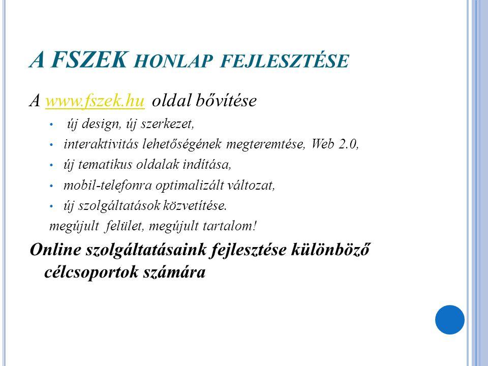 A FSZEK HONLAP FEJLESZTÉSE A www.fszek.hu oldal bővítésewww.fszek.hu új design, új szerkezet, interaktivitás lehetőségének megteremtése, Web 2.0, új t