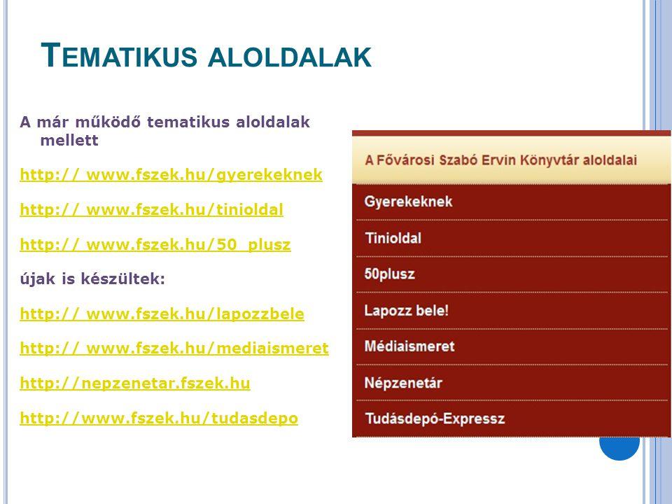 T EMATIKUS ALOLDALAK A már működő tematikus aloldalak mellett http:// www.fszek.hu/gyerekeknek http:// www.fszek.hu/tinioldal http:// www.fszek.hu/50_