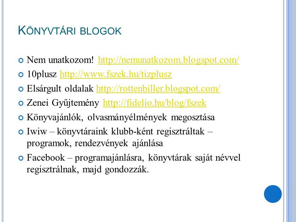 K ÖNYVTÁRI BLOGOK Nem unatkozom! http://nemunatkozom.blogspot.com/http://nemunatkozom.blogspot.com/ 10plusz http://www.fszek.hu/tizpluszhttp://www.fsz